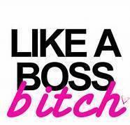 like a boss bitch